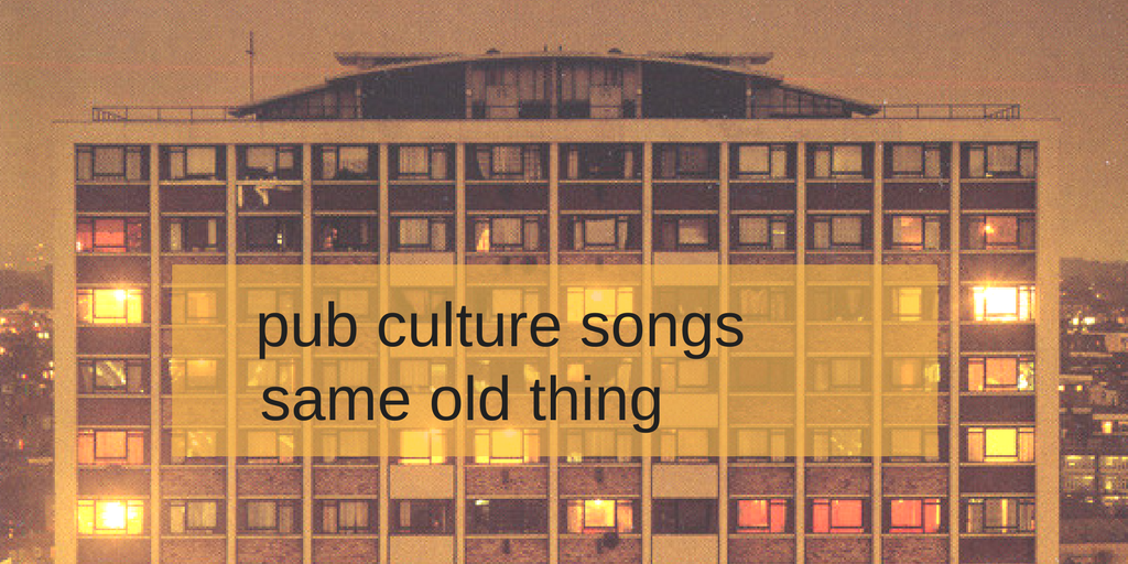 Pub Culture Songs: Same Old Thing