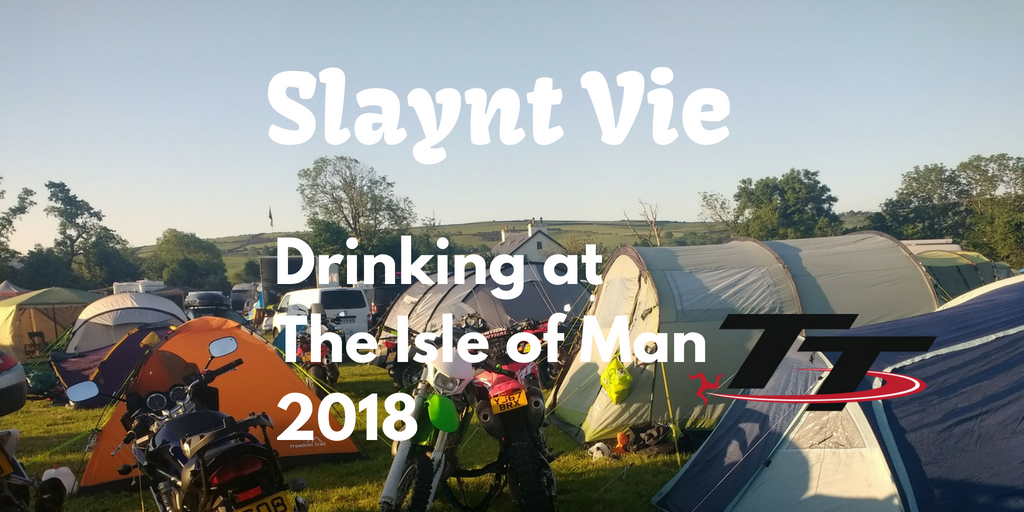 Slaynt Vie – Drinking at The Isle of Man TT 2018